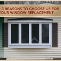 Top 3 Reasons to Choose Us for Your Window Replacement
